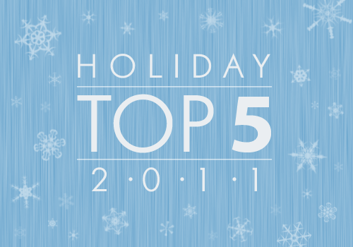Holiday 2011 Top 5